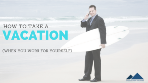 how to take a vacation when you work for yourself