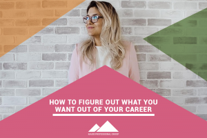 How to Figure Out What You Want Out of Your Career