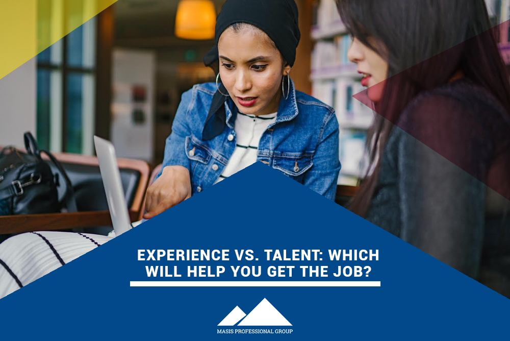 Experience Vs. Talent: Which Will Help You Get the Job?